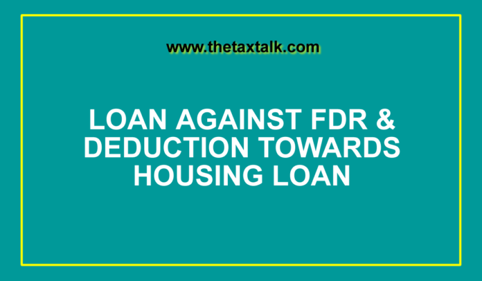 LOAN AGAINST FDR & DEDUCTION TOWARDS HOUSING LOAN