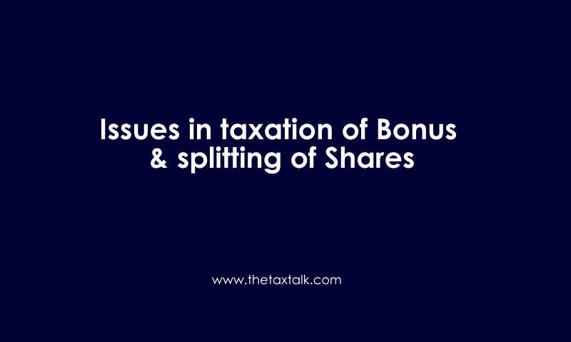 Issues in taxation of Bonus & splitting of Shares