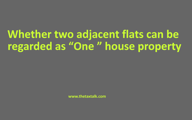 """Whether two adjacent flats can be regarded as """"One """" house property"""