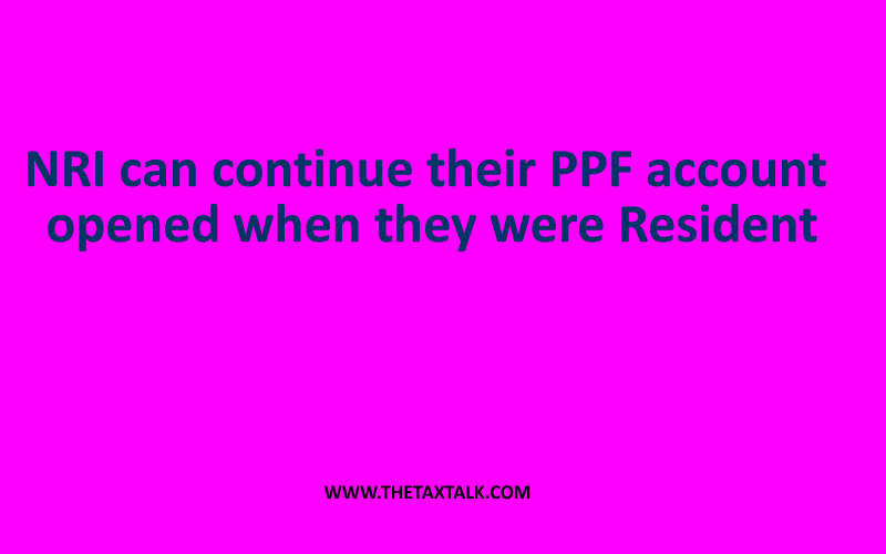 NRI can continue their PPF account opened when they were Resident