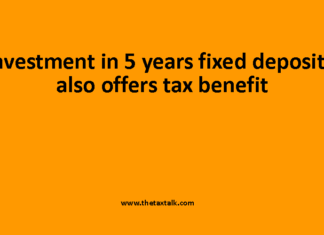 Investment in 5 years fixed deposits also offers tax benefit