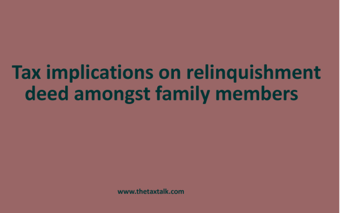 Tax implications on relinquishment deed amongst family members