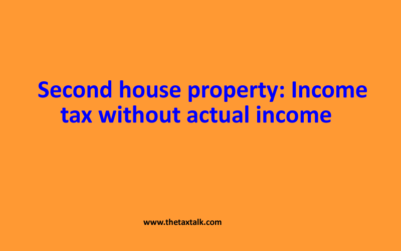 Second house property: Income tax without actual income