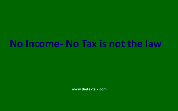 No Income- No Tax is not the law