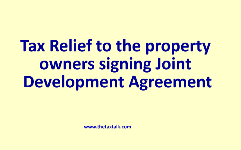 Tax Relief to the property owners signing Joint Development Agreement