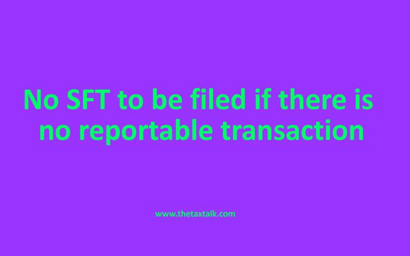 No SFT to be filed if there is no reportable transaction