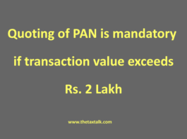 Quoting of PAN is mandatory if transaction value exceeds Rs. 2 Lakh