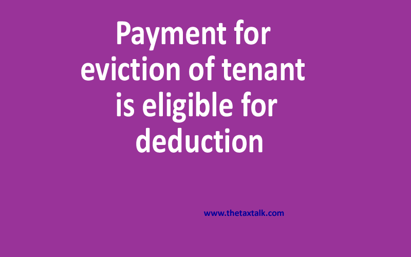 Payment for eviction of tenant is eligible for deduction