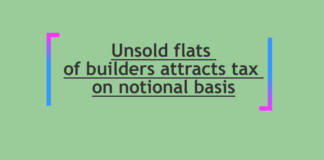 Unsold flats of builders attracts tax on notional basis