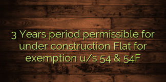 3 Years period permissible for under construction Flat for exemption u/s 54 & 54F