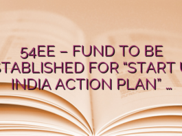 "54EE – FUND TO BE ESTABLISHED FOR ""START UP INDIA ACTION PLAN"" …"