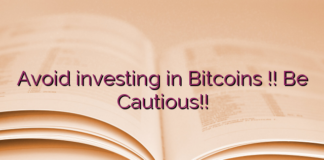 Avoid investing in Bitcoins !! Be Cautious!!