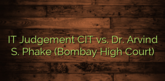 IT Judgement CIT vs. Dr. Arvind S. Phake (Bombay High Court)