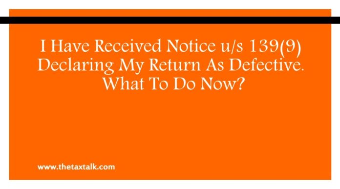 I Have Received Notice u/s 139(9) Declaring My Return As Defective. What To Do Now?