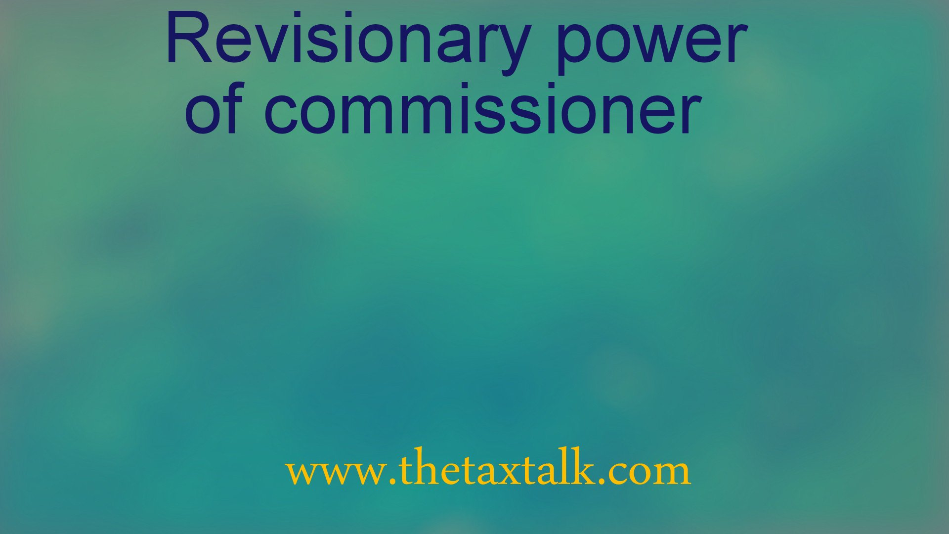 Revisionary power of commissioner