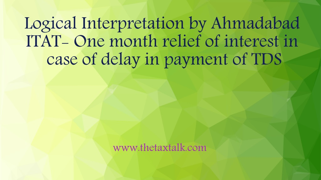 Logical Interpretation by Ahmadabad ITAT- One month relief of interest in case of delay in payment of TDS