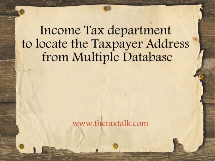 Income Tax department to locate the Taxpayer Address from Multiple Database