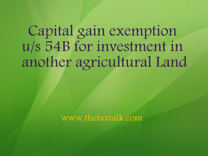 Capital gain exemption u/s 54B for investment in another agricultural Land