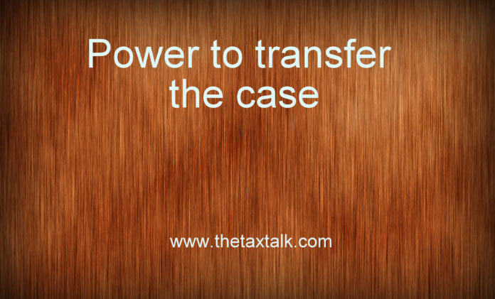 Power to transfer the case