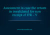 Assessment in case the return in invalidated for non receipt of ITR - V