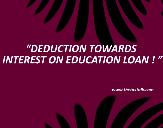DEDUCTION TOWARDS INTEREST ON EDUCATION LOAN