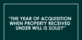 THE YEAR OF ACQUISITION WHEN PROPERTY RECEIVED UNDER WILL IS SOLD