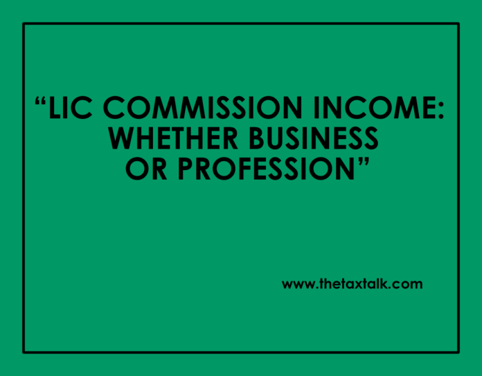 LIC COMMISSION INCOME: WHETHER BUSINESS OR PROFESSION