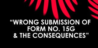 WRONG SUBMISSION OF FORM NO. 15G & THE CONSEQUENCES