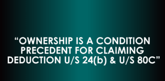OWNERSHIP IS A CONDITION PRECEDENT FOR CLAIMING DEDUCTION U/S 24(b) & U/S 80C