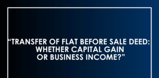 TRANSFER OF FLAT BEFORE SALE DEED: WHETHER CAPITAL GAIN OR BUSINESS INCOME?