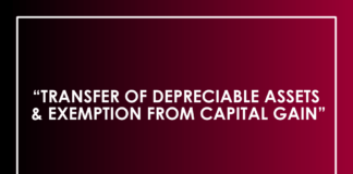 TRANSFER OF DEPRECIABLE ASSETS & EXEMPTION FROM CAPITAL GAIN