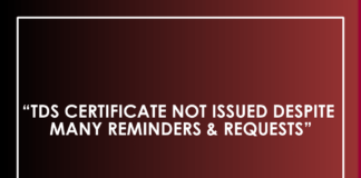 TDS CERTIFICATE NOT ISSUED DESPITE MANY REMINDERS & REQUESTS