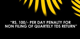 RS. 100/- PER DAY PENALTY FOR NON FILING OF QUARTELY TDS RETURN