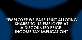 EMPLOYEE WELFARE TRUST ALLOTING SHARES TO ITS EMPLOYEE AT A DISCOUNTED PRICE-INCOME TAX IMPLICATION""
