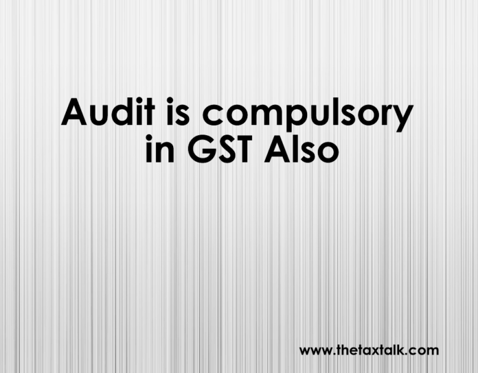 Audit is compulsory in GST Also