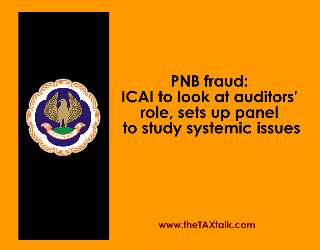 PNB fraud: ICAI to look at auditors' role, sets up panel to study systemic issues
