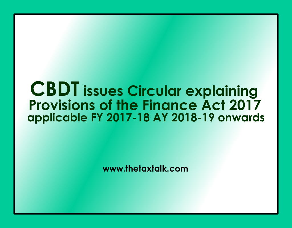 CBDT issues Circular explaining Provisions of the Finance Act 2017 applicable FY 2017-18 AY 2018-19 onwards