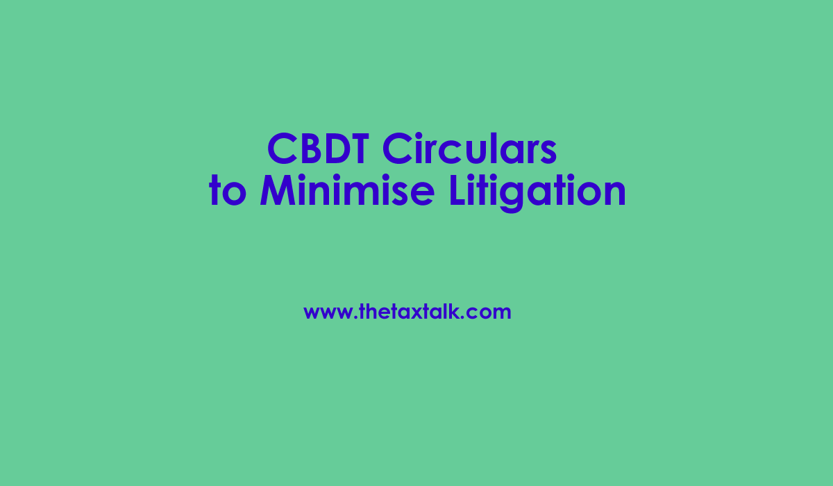 CBDT Circulars to Minimise Litigation