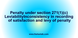 Penalty under section 271(1)(c)--Leviability--Inconsistency in recording of satisfaction and levy of penalty
