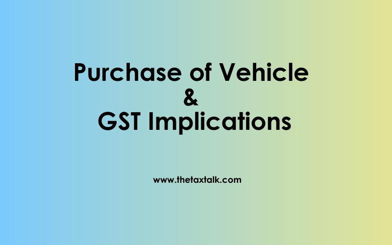 Purchase of Vehicle & GST Implications
