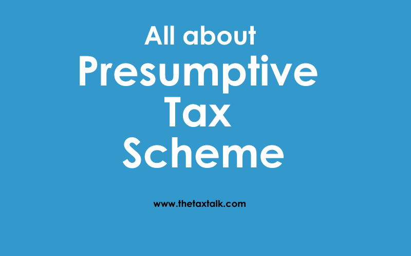 All about Presumptive Tax Scheme