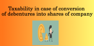 Taxability in case of conversion of debentures into shares of company.