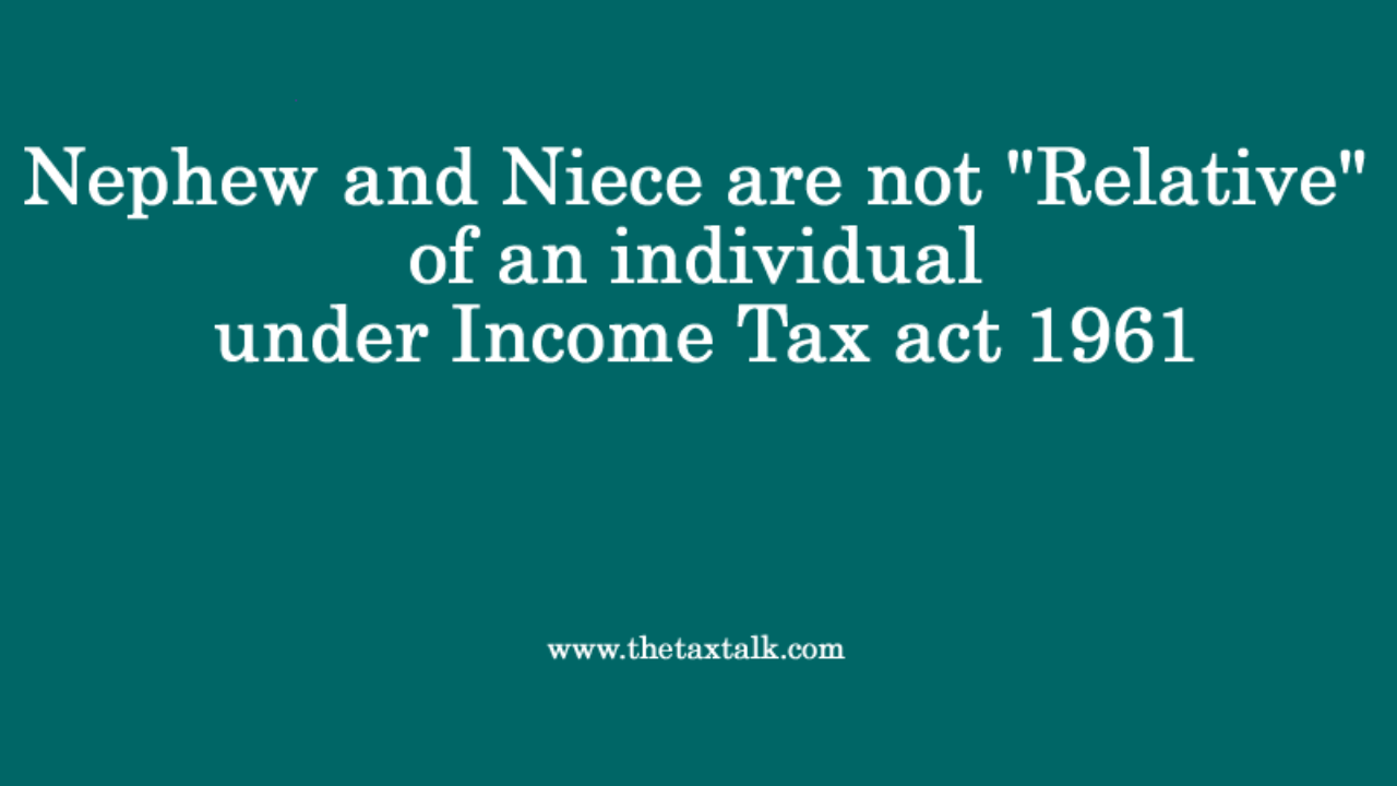 Nephew And Niece Are Not Relative Under Income Tax Act 1961