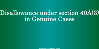 Disallowance under section 40A(3) in Genuine Cases
