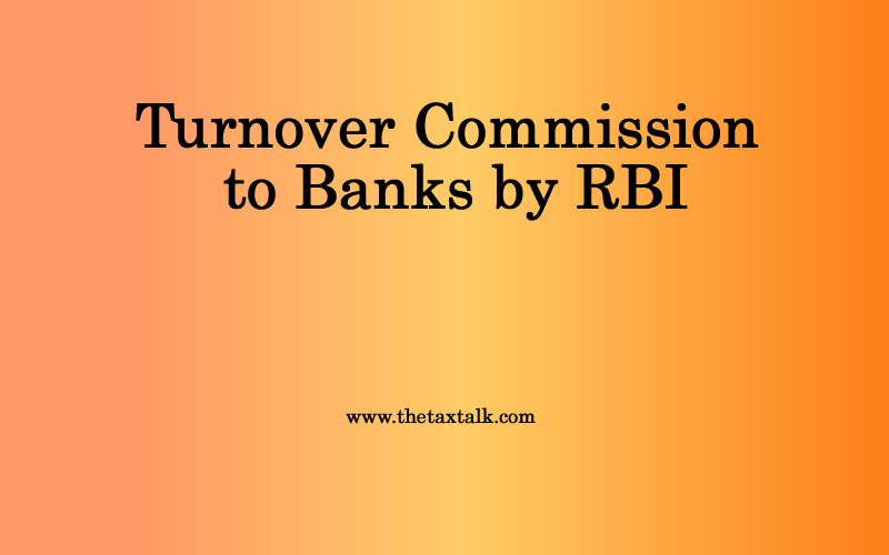 Turnover Commission to Banks by RBI.