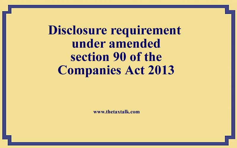 Disclosure requirement under amended section 90 of the Companies Act 2013