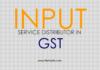 INPUT SERVICE DISTRIBUTOR IN GST