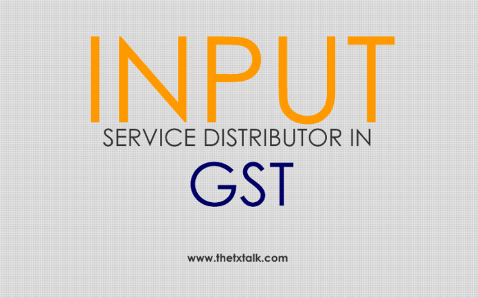INPUT SERVICE DISTRIBUTOR IN GST