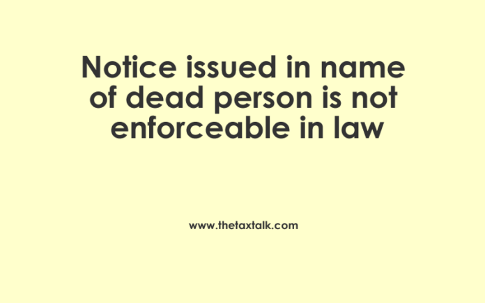 Notice issued in name of dead person is not enforceable in law