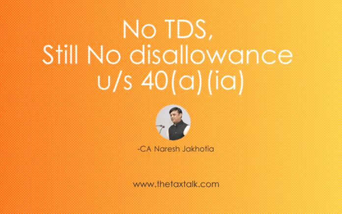No TDS, Still No disallowance u/s 40(a)(ia)